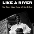 Mighty Like a River : The Black Church and Social Reform by Andrew...