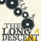 The Long Descent : A User's Guide to the End of the Industrial Age by John...