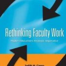 Rethinking Faculty Work : Higher Education's Strategic Imperative by Judith M. G