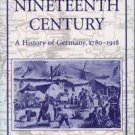 The Long Nineteenth Century : A History of Germany, 1780-1918 by David...