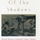 From Out of the Shadows : Mexican Women in Twentieth-Century America by Vicki...