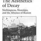 New Studies in Aesthetics: The Aesthetics of Decay : Nothingness, Nostalgia,...