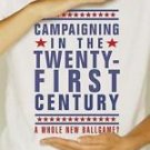 Campaigning in the Twenty-First Century : A Whole New Ballgame? by Gary...