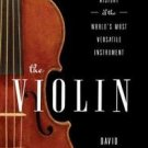 The Violin : A Social History of the World's Most Versatile Instrument by...