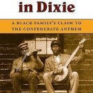 Way up North in Dixie : A Black Family's Claim to the Confederate Anthem by...