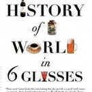 A History of the World in 6 Glasses by Tom Standage (2006, Paperback)