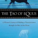 The Tao of Equus : A Woman's Journey of Healing and Transformation Through...
