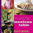 Rosa's New Mexican Table : Friendly Recipes for Festive Meals by Roberto...