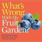 What's Wrong: What's Wrong with My Fruit Garden? : 100% Organic Solutions for...