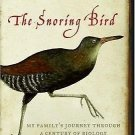 The Snoring Bird : My Family's Journey Through a Century of Biology by Bernd...