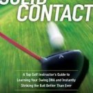 Solid Contact : A Top Instructor's Guide to Learning Your Swing DNA and...