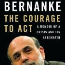 The Courage to Act : A Memoir of a Crisis and Its Aftermath by Ben S....