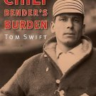 Chief Bender's Burden : The Silent Struggle of a Baseball Star by Tom Swift...
