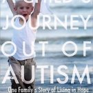 A Child's Journey Out of Autism : One Family's Story of Living in Hope and...