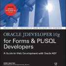 Oracle Press: Oracle JDeveloper 10g for Forms and PL/SQL Developers : A Guide...