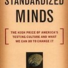 Standardized Minds : The High Price of America's Testing Culture and What We...