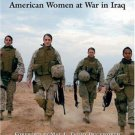 Band of Sisters : American Women at War in Iraq by Kirsten Holmstedt and...
