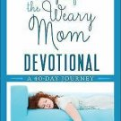 Hope for the Weary Mom Devotional : Resting in the Shade of God's Hope by...