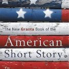 The New Granta Book of the American Short Story (2007, Paperback)