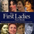 The First Ladies Fact Book : The Stories of the Women of the White House from...