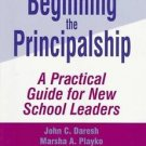 Principals: Beginning the Principalship : A Practical Guide for New School...