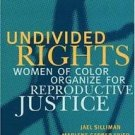 Undivided Rights : Women of Color Organizing for Reproductive Justice by Jael...
