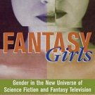 Fantasy Girls : Gender in the New Universe of Science Fiction and Fantasy...