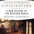 Civilization : A New History of the Western World by Roger Osborne (2008,...