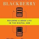 Hamlet's Blackberry : Building a Good Life in the Digital Age by William...