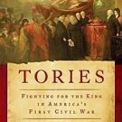 Tories : Fighting for the King in America's First Civil War by Thomas B....