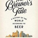 The Brewer's Tale : A History of the World According to Beer by William...