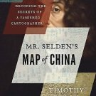 Mr. Selden's Map of China : Decoding the Secrets of a Vanished Cartographer...