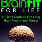 Brain Fit for Life : A User's Guide to Life-Long Brain Health and Fitness by...