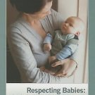 Respecting Babies : A New Look at Magda Gerber's RIE Approach by Ruth Anne...