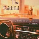 The Faithful : A History of Catholics in America by James M. O'Toole (2010,...