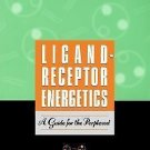 Ligand-Receptor Energetics : A Guide for the Perplexed by Irwing M. Klotz...