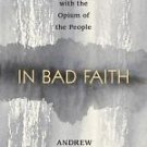 In Bad Faith : What's Wrong with the Opium of the People by Andrew Levine...
