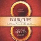Four Cups : God's Timeless Promises for a Life of Fulfillment by Chris Hodges...