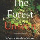The Forest Unseen : A Year's Watch in Nature by David George Haskell (2012,...