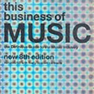 This Business of Music : A Practical Guide to the Music Industry for...