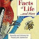 The Facts of Life... and More : Sexuality and Intimacy for People with...