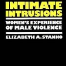 Intimate Intrusions : Women's Experience of Male Violence by Elizabeth Anne...