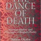 The Dance of Death : Nigerian History and Christopher Okigbo's Poetry by...