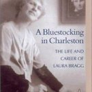 A Bluestocking in Charleston : The Life and Career of Laura Bragg by Louise...