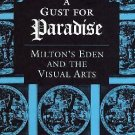 A Gust for Paradise : Milton's Eden and the Visual Arts by Diane K. McColley...