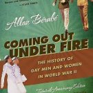 Coming Out under Fire : The History of Gay Men and Women in World War II by...
