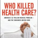 Who Killed Healthcare? : America's $2 Trillion Medical Problem - And the...