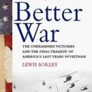 A Better War : The Unexamined Victories and the Final Tragedy of America's...