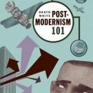Postmodernism 101 : A First Course for the Curious Christian by Heath White...