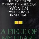 A Piece of My Heart : The Stories of 26 American Women Who Served in Vietnam...